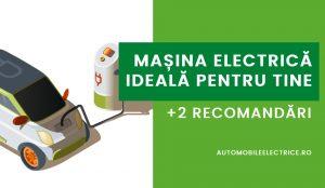 Masina electrica ideala pentru tine + 2 recomandari